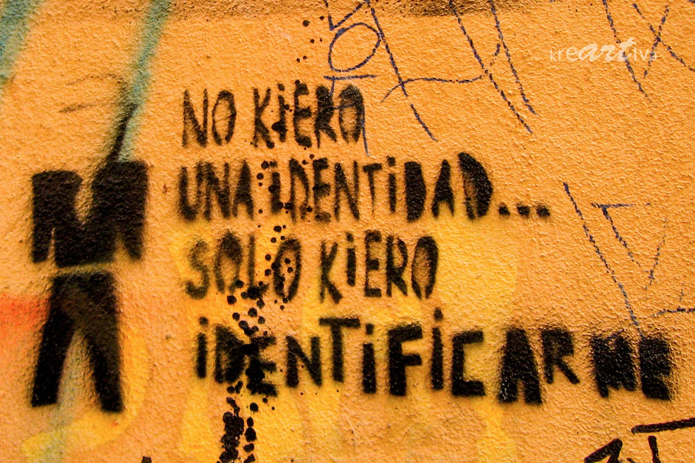 No kiero una identidad... solo kiero identificarme