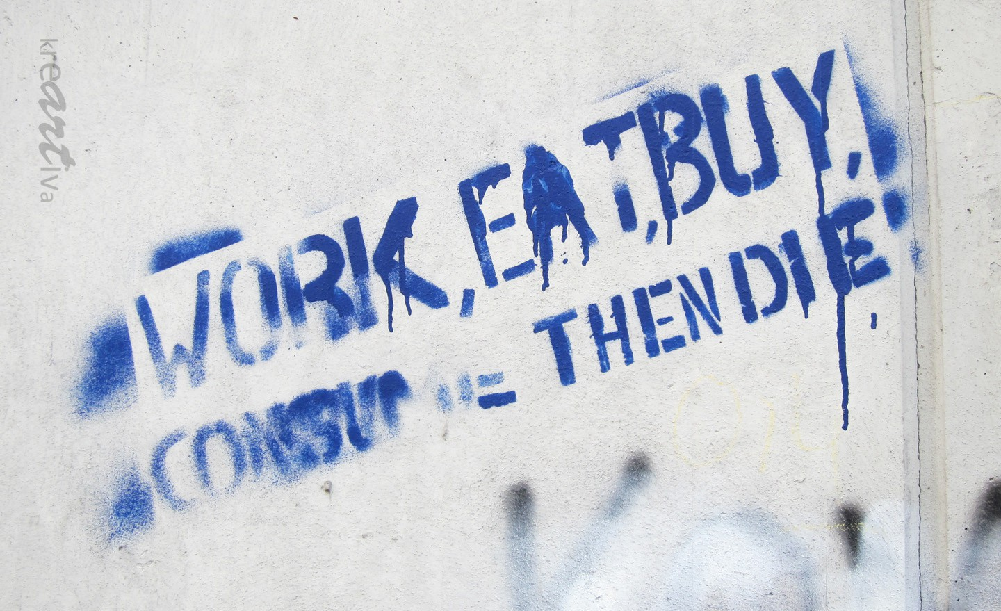 work, eat, buy, consume then die. Erlangen Germany 2014.